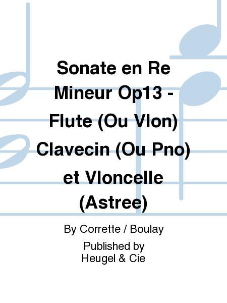 Sonate en Re Mineur Op13 - Flute (Ou Vlon) Clavecin (Ou Pno) et Vloncelle (Astree)