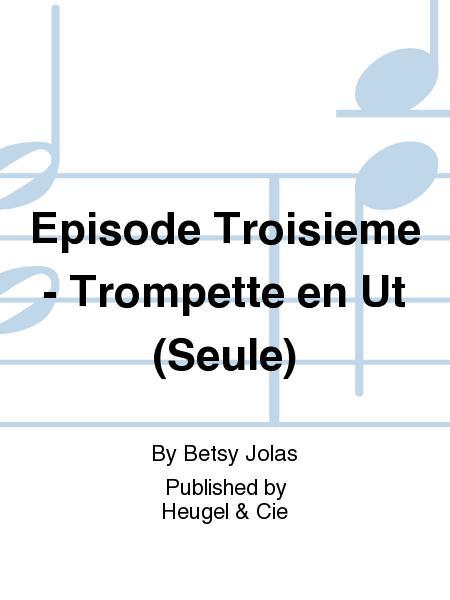 Episode Troisieme - Trompette en Ut (Seule)