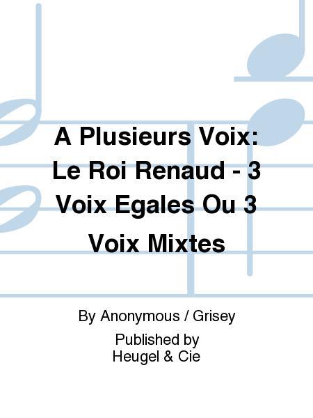 A Plusieurs Voix: Le Roi Renaud - 3 Voix Egales Ou 3 Voix Mixtes