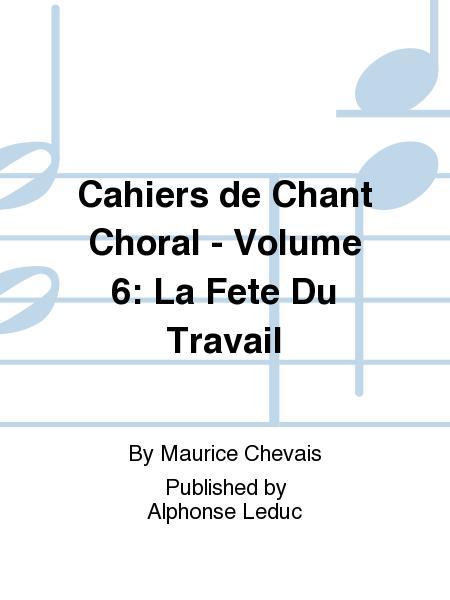 Cahiers de Chant Choral - Volume 6: La Fete Du Travail