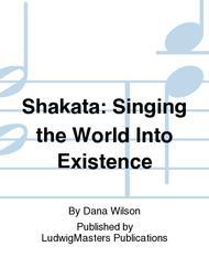 Shakata: Singing the World Into Existence