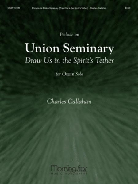 Prelude on Union Seminary Draw us in the Spirit's Tether