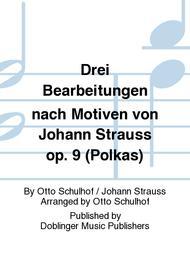Drei Bearbeitungen nach Motiven von Johann Strauss op. 9 (Polkas)
