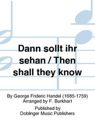 Dann sollt ihr sehan / Then shall they know