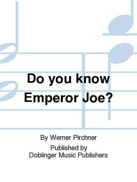 Do you know Emperor Joe?