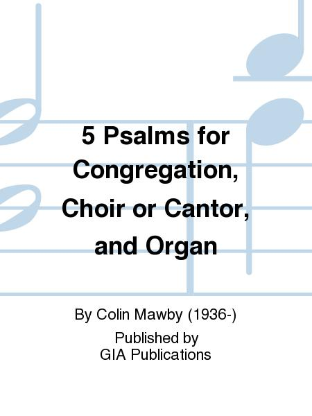 5 Psalms for Congregation, Choir or Cantor, and Organ