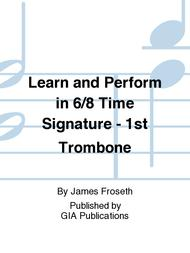 Learn and Perform in 6/8 Time Signature - 1st Trombone