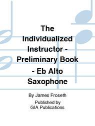 The Individualized Instructor: Preliminary Book - Eb Alto Saxophone