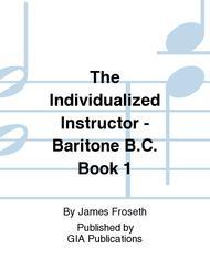 The Individualized Instructor: Book 1 - Baritone B.C.