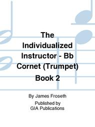 The Individualized Instructor: Book 2 - Bb Cornet (Trumpet)