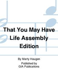That You May Have Life, Years B and C - Assembly edition