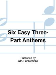 Six Easy Three-Part Anthems
