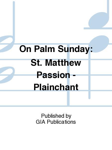 On Palm Sunday: St. Matthew Passion - Plainchant
