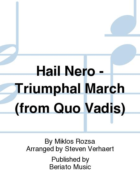 Hail Nero - Triumphal March (from Quo Vadis)