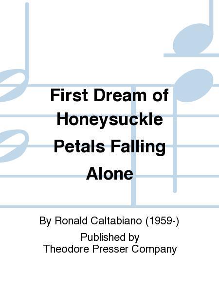 First Dream of Honeysuckle Petals Falling Alone