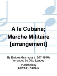 A la Cubana; Marche Militaire [arrangement]