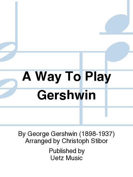 A Way To Play Gershwin