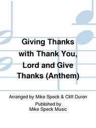 Giving Thanks with Thank You, Lord and Give Thanks (Anthem)