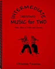 Music for Two Intermediate, Christmas Favorites for Flute/Oboe/Violin and Clarinet