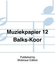 Muziekpapier 12 Balks-Koor