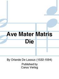 Ave Mater Matris Die