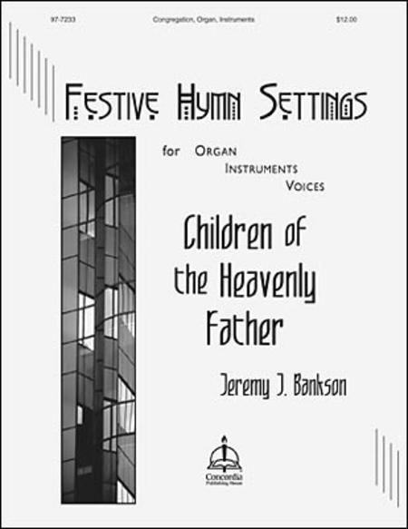 Children of the Heavenly Father, Festive Hymn Settings for Organ, Instruments & Voice;