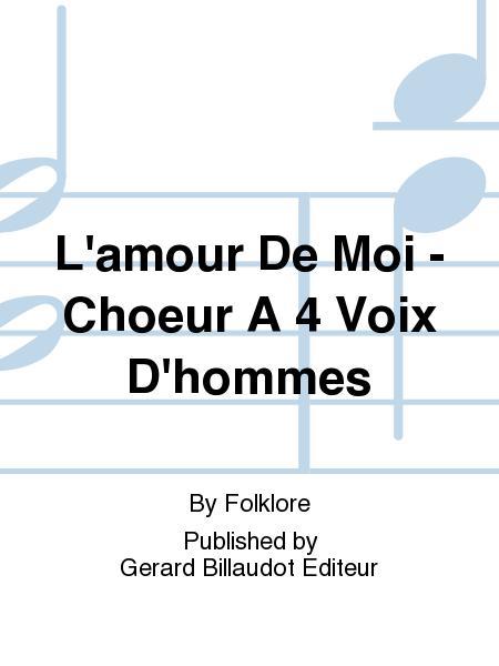 L'Amour De Moi - Choeur A 4 Voix D'Hommes