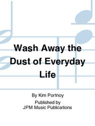Wash Away the Dust of Everyday Life