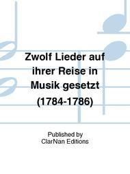 Zwolf Lieder auf ihrer Reise in Musik gesetzt (1784-1786)