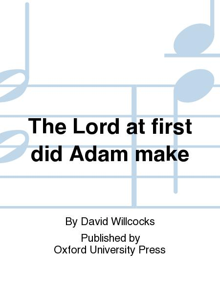 The Lord at first did Adam make