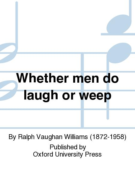 Whether men do laugh or weep
