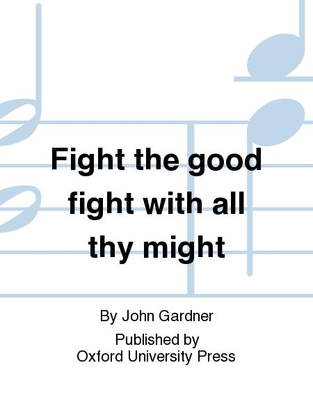 Fight the good fight with all thy might