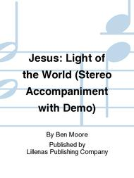 Jesus: Light of the World (Stereo Accompaniment with Demo)