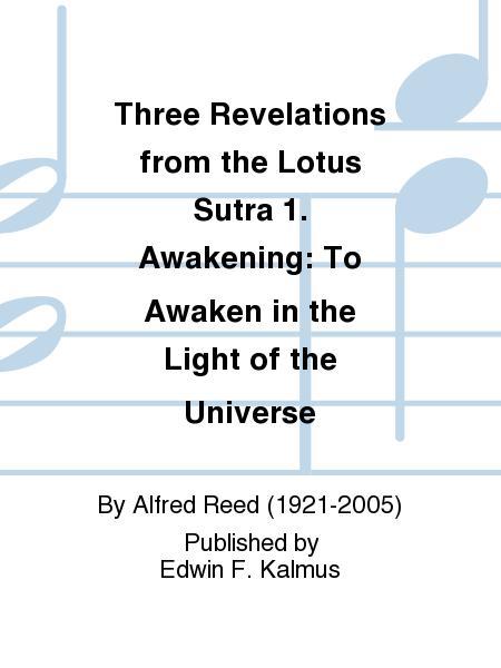 Three Revelations from the Lotus Sutra 1. Awakening: To Awaken in the Light of the Universe
