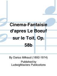 Cinema-Fantaisie d'apres Le Boeuf sur le Toit, Op. 58b