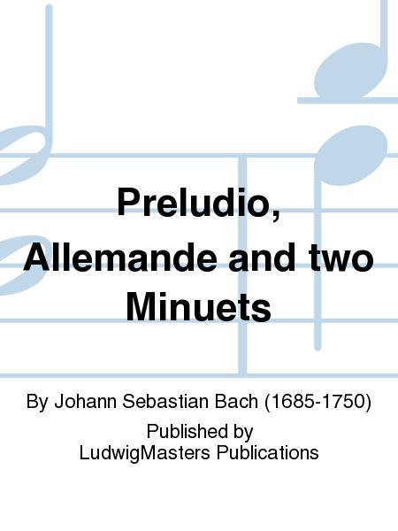 Preludio, Allemande and two Minuets