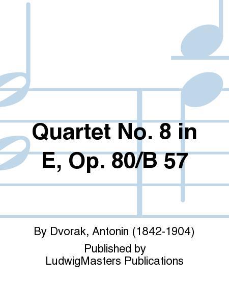 Quartet No. 8 in E, Op. 80/B 57