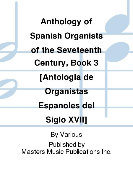 Anthology of Spanish Organists of the Seveteenth Century, Book 3 [Antologia de Organistas Espanoles del Siglo XVII]