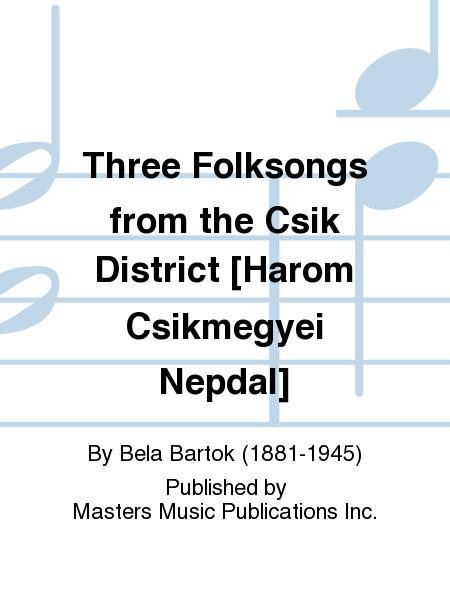 Three Folksongs from the Csik District [Harom Csikmegyei Nepdal]