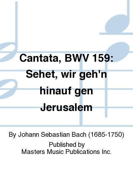 Cantata, BWV 159: Sehet, wir geh'n hinauf gen Jerusalem