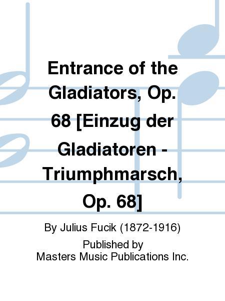 Entrance of the Gladiators, Op. 68 [Einzug der Gladiatoren - Triumphmarsch, Op. 68]