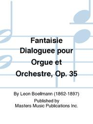 Fantaisie Dialoguee pour Orgue et Orchestre, Op. 35