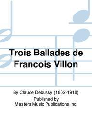 Trois Ballades de Francois Villon
