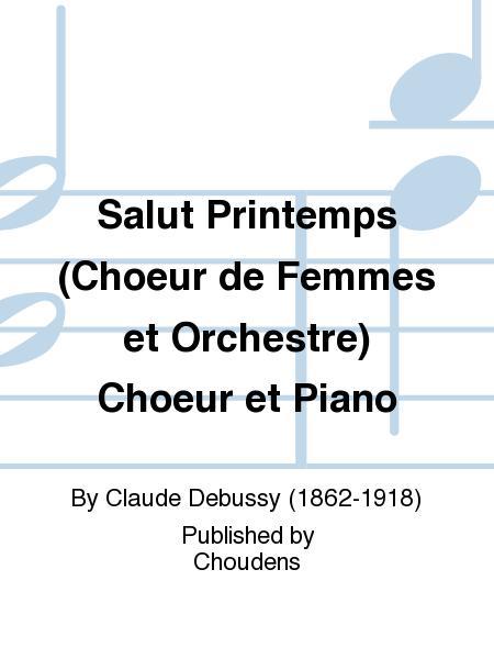 Salut Printemps (Choeur de Femmes et Orchestre) Choeur et Piano
