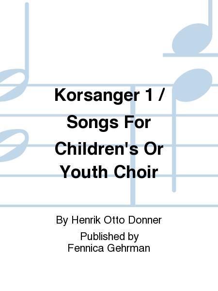 Korsanger 1 / Songs For Children's Or Youth Choir