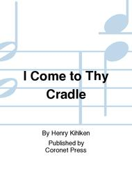 I Come To Thy Cradle