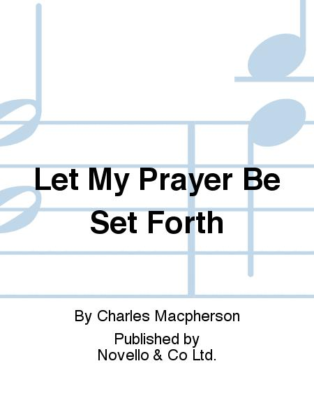 Let My Prayer Be Set Forth