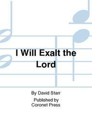 I Will Exalt the Lord