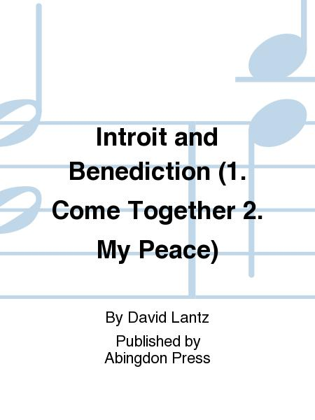 Introit and Benediction (1. Come Together 2. My Peace)