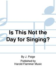 Is This Not the Day for Singing?